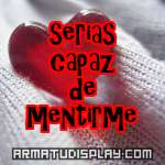 display serias capaz de mentirme