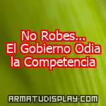 display No Robes... El Gobierno Odia la Competencia