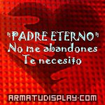 "display ""PADRE ETERNO"" No me abandones Te necesito"